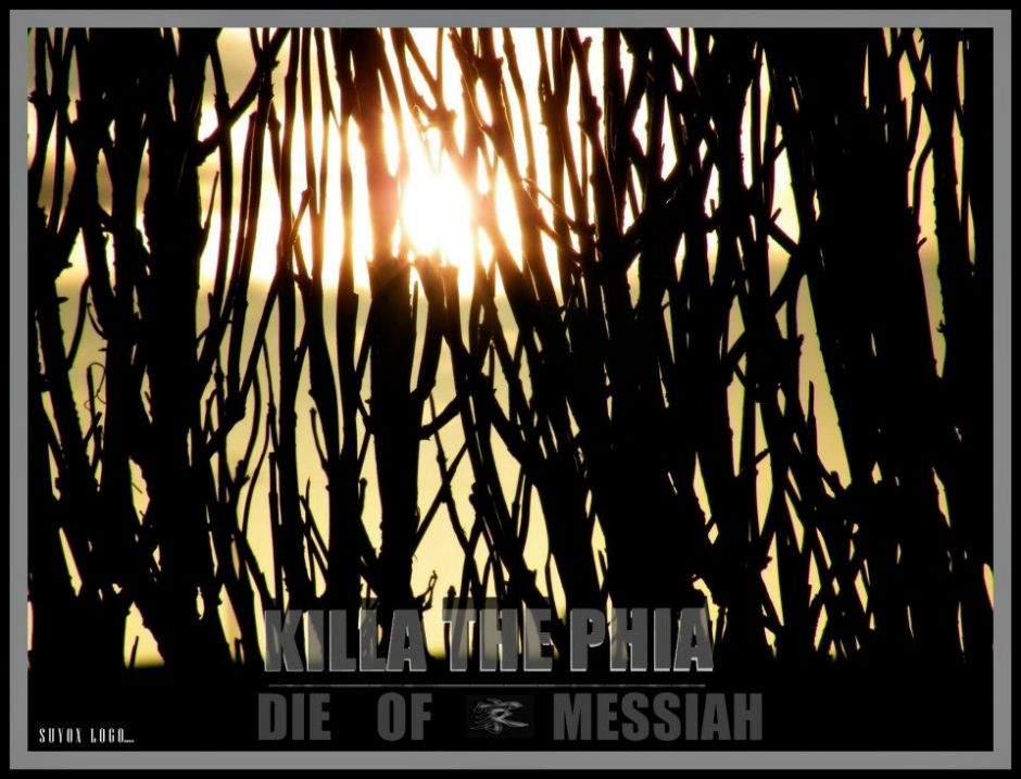 Killa The Phia - Die of Messiah